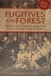 Fugitives of the Forest - Jewish Resistance and Survival during the Second World War', by Allan Levine